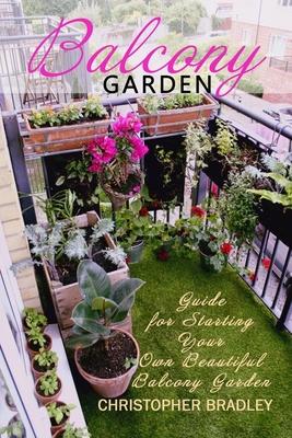 Balcony Garden: Guide for Starting Your Own Beautiful Balcony Garden Cover Image