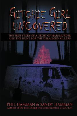 Gitchie Girl Uncovered: The True Story of a Night of Mass Murder and the Hunt for the Deranged Killers Cover Image