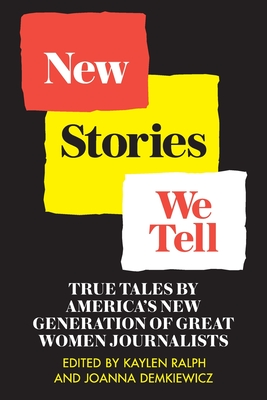 New Stories We Tell: True Tales By America's New Generation of Great Women Journalists Cover Image