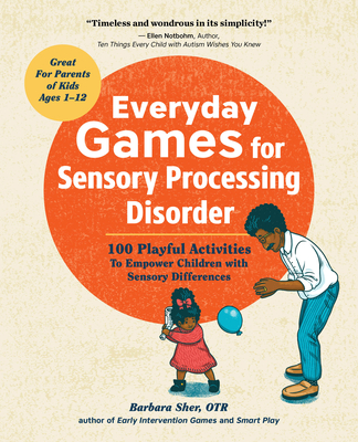 Everyday Games for Sensory Processing Disorder: 100 Playful Activities to Empower Children with Sensory Differences Cover Image
