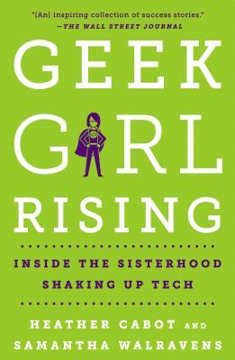 Geek Girl Rising: Inside the Sisterhood Shaking Up Tech Cover Image