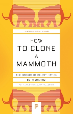 How to Clone a Mammoth: The Science of De-Extinction (Princeton Science Library #108) Cover Image