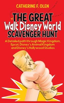 The Great Walt Disney World Scavenger Hunt: A detailed path through Magic Kingdom, Epcot, Disney's Animal Kingdom and Disney's Hollywood Studios Cover Image