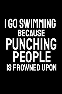 I Go Swimming Because Punching People Is Frowned Upon: Office Humor, Thank You Gifts for Coworkers Notebook Cover Image