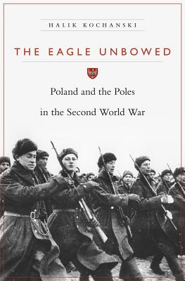 The Eagle Unbowed: Poland and the Poles in the Second World War Cover Image