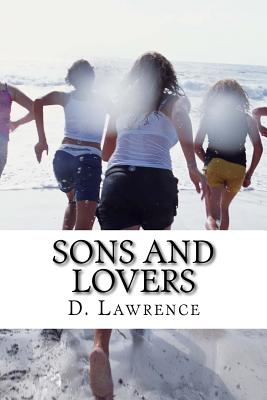 Sons and Lovers: A 1913 Novel by the English Writer D. H. Lawrence Cover Image