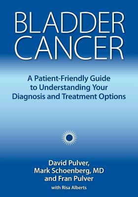 Bladder Cancer: A Patient-Friendly Guide to Understanding Your Diagnosis and Treatment Options Cover Image