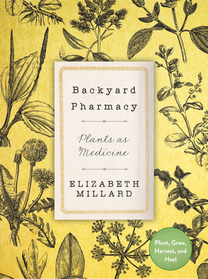 Backyard Pharmacy: Plants as Medicine - Plant, Grow, Harvest, and Heal Cover Image