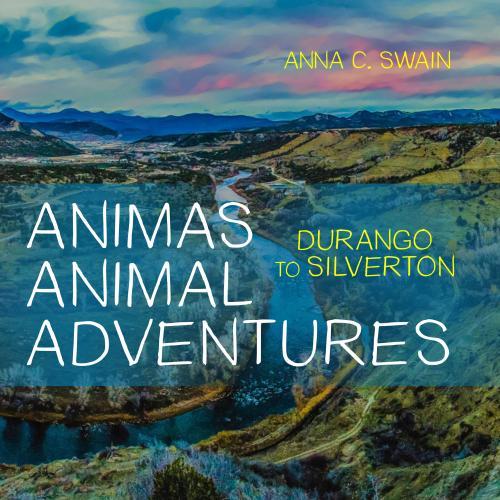Animas Animal Adventures: Durango to Silverton Cover Image