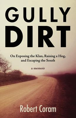 Gully Dirt: On Exposing the Klan, Raising a Hog, and Escaping the South Cover Image