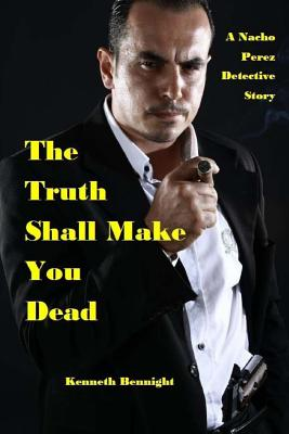 The Truth Shall Make You Dead: A Nacho Perez Detective Story Cover Image