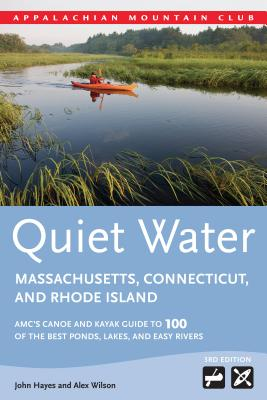 Quiet Water Massachusetts, Connecticut, and Rhode Island: AMC's Canoe and Kayak Guide to 100 of the Best Ponds, Lakes, and Easy Rivers Cover Image