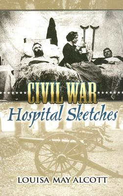 Civil War Hospital Sketches (Dover Evergreen Classics) Cover Image