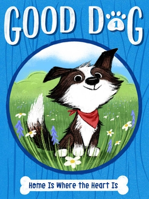 Home Is Where the Heart Is (Good Dog #1) Cover Image