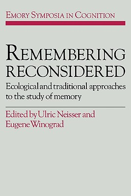 Remembering Reconsidered: Ecological and Traditional Approaches to the Study of Memory (Emory Symposia in Cognition #2) Cover Image