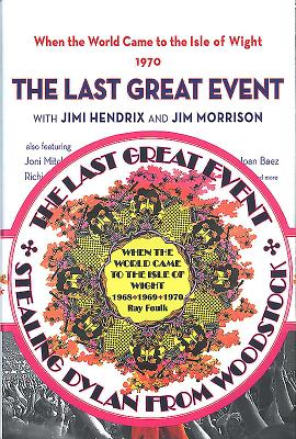 When the World Came to the Isle of Wight. Volumes 1 and 2: 1. Stealing Dylan from Woodstock. 2. the Last Great Event Cover Image