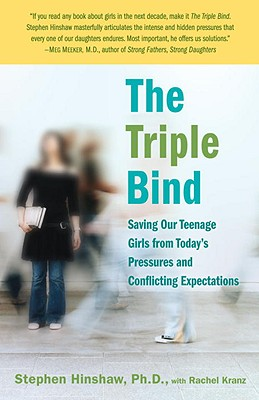 The Triple Bind: Saving Our Teenage Girls from Today's Pressures and Conflicting Expectations Cover Image