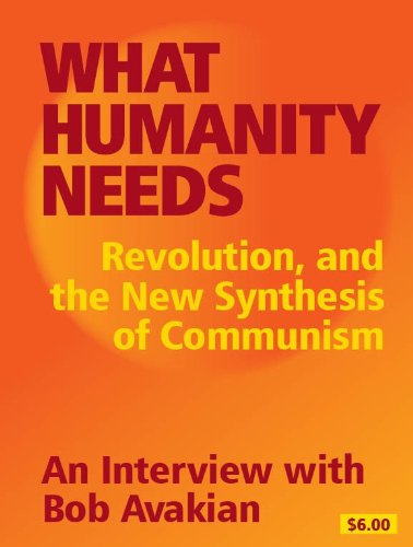 WHAT HUMANITY NEEDS Revolution, and the New Synthesis of Communism Cover Image