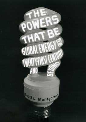 The Powers That Be: Global Energy for the Twenty-first Century and Beyond Cover Image