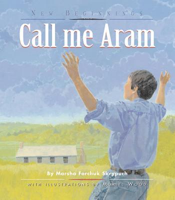 Cover for Call Me Aram (New Beginnings (Fitzhenry & Whiteside))