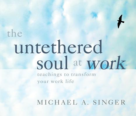 The Untethered Soul at Work: Teachings to Transform Your Work Life Cover Image