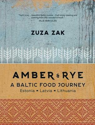Amber & Rye: A Baltic Food Journey: Estonia • Latvia • Lithuania Cover Image