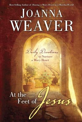 At the Feet of Jesus: Daily Devotions to Nurture a Mary Heart Cover Image