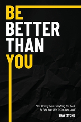 Be Better Than You: You Already Have Everything You Need to Take Your Life to The Next Level Cover Image