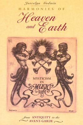 Harmonies of Heaven and Earth: Mysticism in Music from Antiquity to the Avant-Garde Cover Image