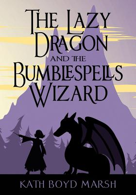 Cover for The Lazy Dragon and the Bumblespells Wizard