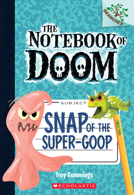 Snap of the Super-Goop: Branches Book (Notebook of Doom #10) (Library Edition) (The Notebook of Doom #10) Cover Image