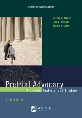 Pretrial Advocacy: Planning, Analysis, and Strategy (Aspen Coursebook) Cover Image