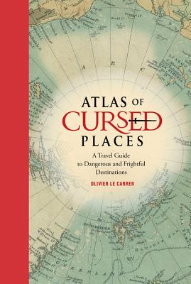 Atlas of Cursed Places: A Travel Guide to Dangerous and Frightful Destinations Cover Image