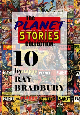 The Planet Stories Collection: Ten by Ray Bradbury Cover Image