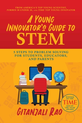 A Young Innovator's Guide to STEM: 5 Steps To Problem Solving For Students, Educators, and Parents Cover Image