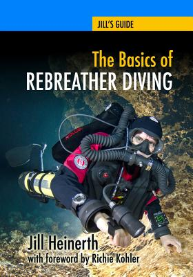 The Basics of Rebreather Diving: Beyond Scuba to Explore the Underwater World Cover Image
