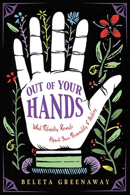 Out of Your Hands: What Palmistry Reveals About Your Personality and Destiny Cover Image