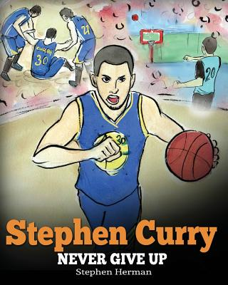 Stephen Curry: Never Give Up. A Boy Who Became a Star. Inspiring Children Book About One of the Best Basketball Players in History. Cover Image