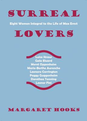 Surreal Lovers: Eight Women Integral to the Life of Max Ernst Cover Image