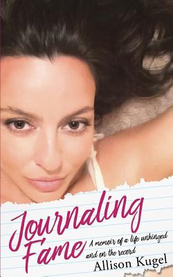 Journaling Fame - A memoir of a life unhinged and on the record Cover Image