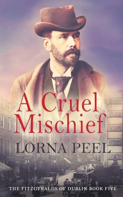 A Cruel Mischief: The Fitzgeralds of Dublin Book Five Cover Image