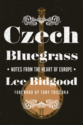 Czech Bluegrass: Notes from the Heart of Europe (Folklore Studies in Multicultural World) Cover Image