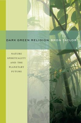 Dark Green Religion: Nature Spirituality and the Planetary Future Cover Image