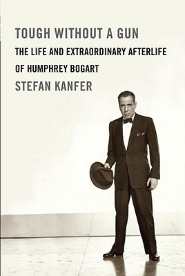 Tough Without a Gun: The Life and Extraordinary Afterlife of Humphrey Bogart Cover Image