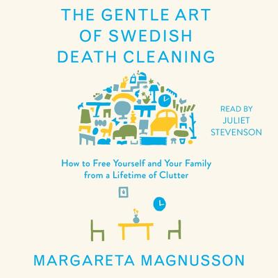 The Gentle Art of Swedish Death Cleaning: How to Free Yourself and Your Family from a Lifetime of Clutter Cover Image