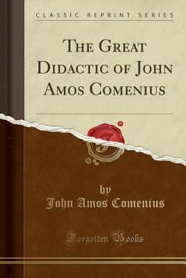 The Great Didactic of John Amos Comenius (Classic Reprint) Cover Image
