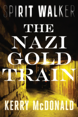 The Nazi Gold Train (Spirit Walker) Cover Image