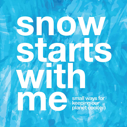 Snow Starts With Me: small ways for keeping our planet cool(er) Cover Image