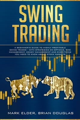 Swing Trading: A Beginner's Guide to Highly Profitable Swing Trades - with Strategies on Options, Time Management, Money Management a Cover Image