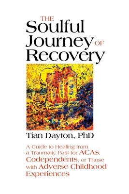 The Soulful Journey of Recovery: A Guide to Healing from a Traumatic Past for ACAs, Codependents, or Those with Adverse Childhood Experiences Cover Image